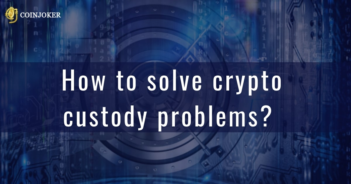 How to solve the crypto custody problems in exchanges