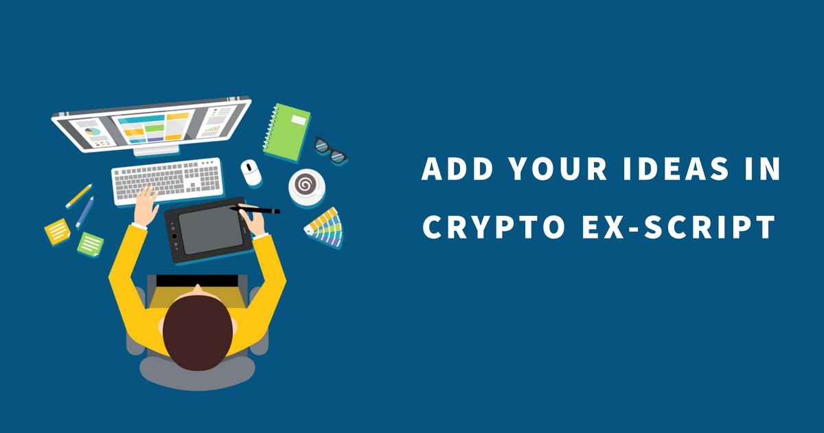 Add your own ideas in Cryptocurrency Exchange Script