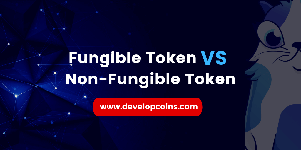 Fungible Token vs Non-Fungible Token