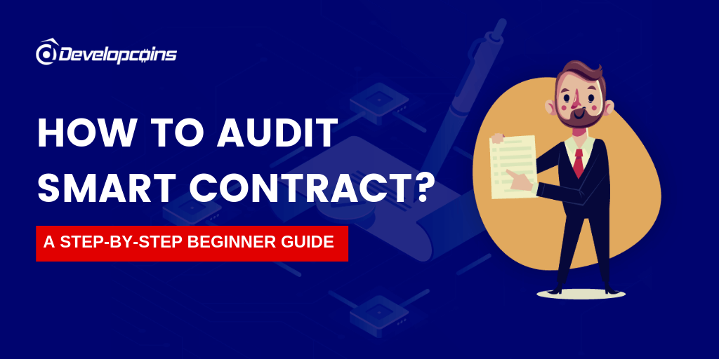 How to Audit a Smart Contract? – A Step-By-Step Guide For Beginners
