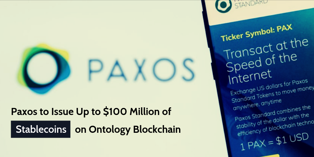 Paxos to Issue Up to $100 Million of Stablecoins on Ontology Blockchain