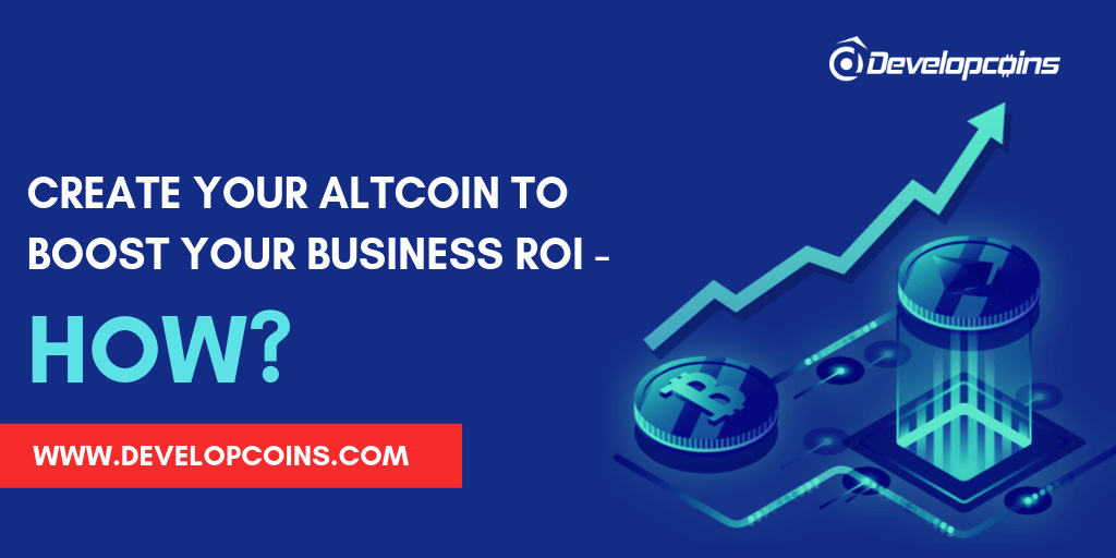 Create Your Altcoin To Boost Your Business ROI-How?
