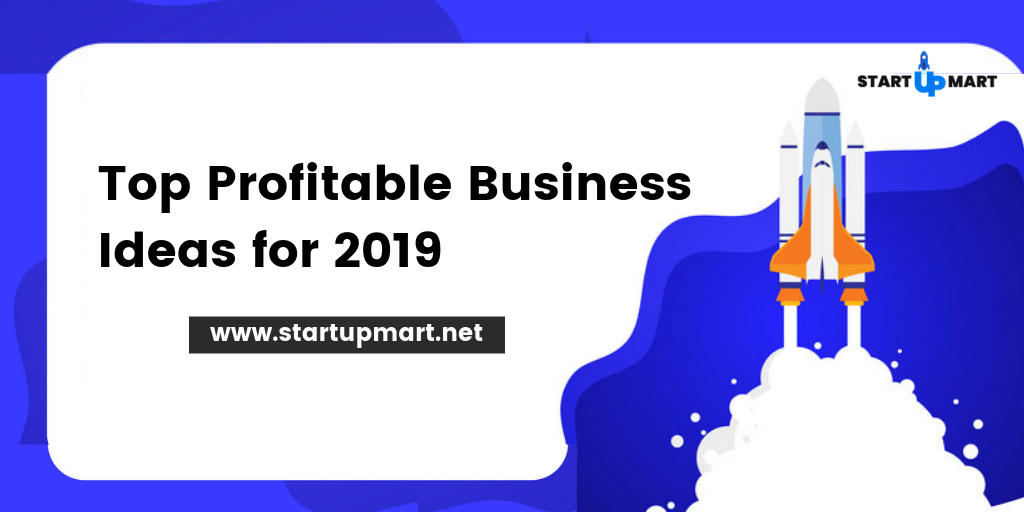 Top Profitable Business Ideas for 2019