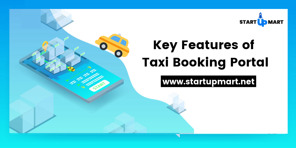What are the Vital Key Features for Building a Thriving Taxi Booking Portal