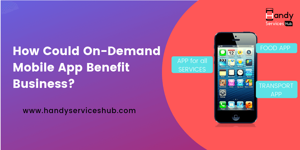How Could On-Demand Mobile App Benefit Businesses ?