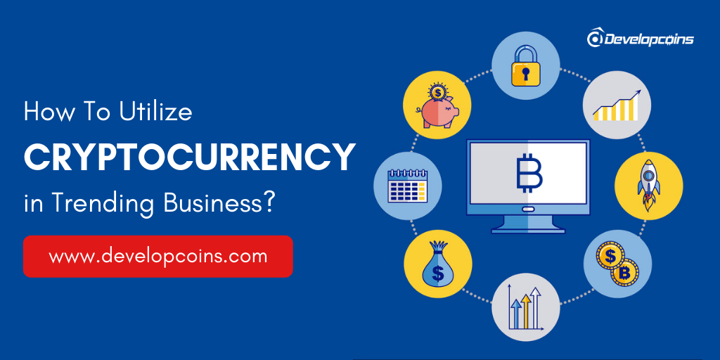 How to utilize Cryptocurrency in Trending Business?