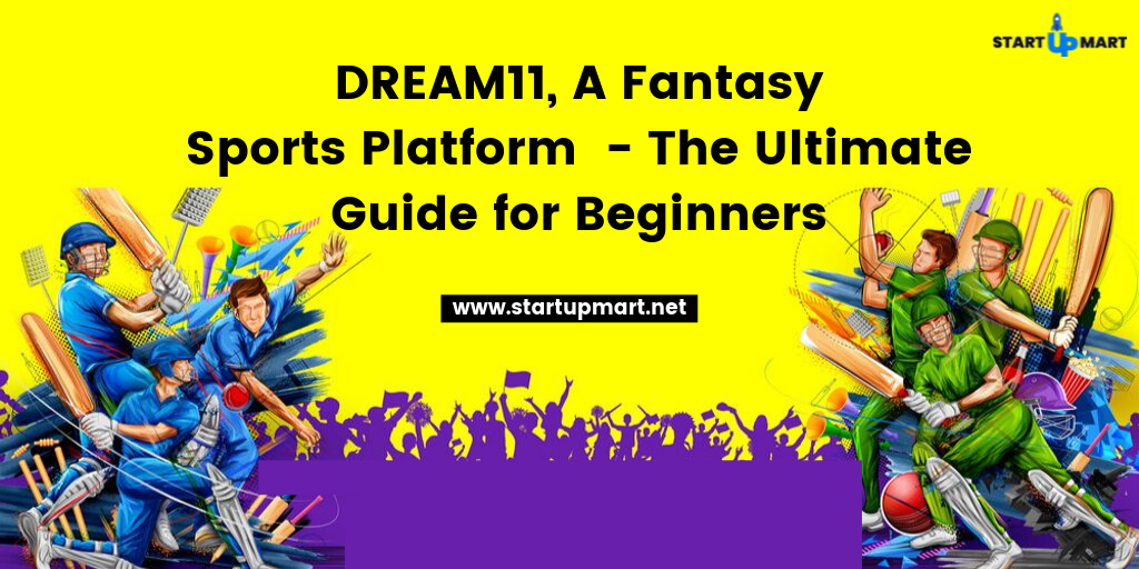 DREAM11, A Fantasy Sports Platform  - The Ultimate Guide for Beginners