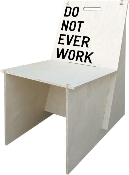 DO NOT EVER WORK (Chair edition) by Rirkrit Tiravanija