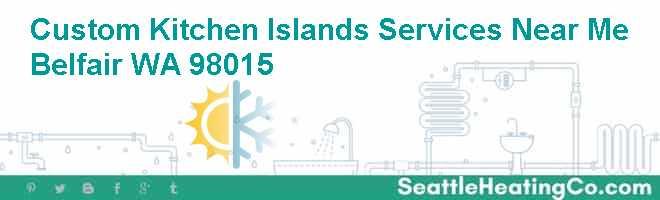 Custom Kitchen Islands Services Near Me Belfair WA 98015