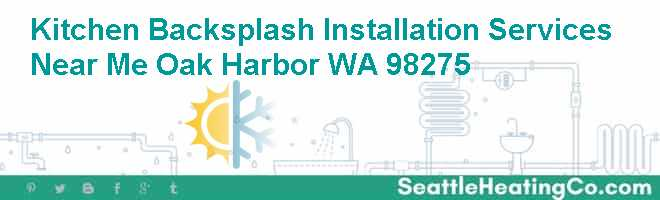 Kitchen Backsplash Installation Services Near Me Oak Harbor WA 98275
