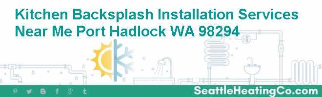 Kitchen Backsplash Installation Services Near Me Port Hadlock WA 98294