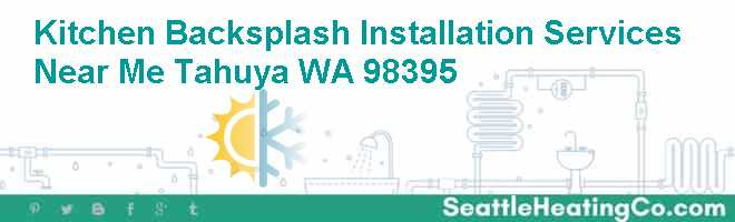 Kitchen Backsplash Installation Services Near Me Tahuya WA 98395