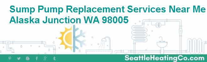 Sump Pump Replacement Services Near Me Alaska Junction WA 98005