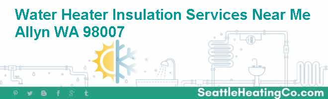Water Heater Insulation Services Near Me Allyn WA 98007