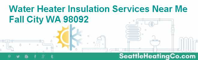 Water Heater Insulation Services Near Me Fall City WA 98092