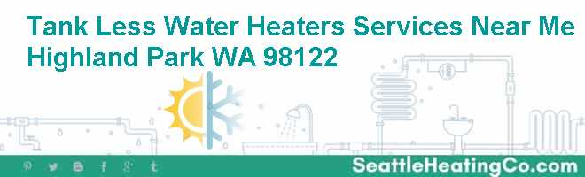 Tank Less Water Heaters Services Near Me Highland Park WA 98122
