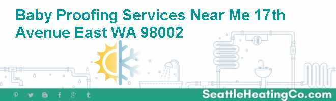 Baby Proofing Services Near Me 17th Avenue East WA 98002