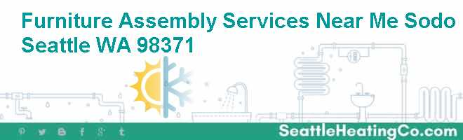 Furniture Assembly Services Near Me Sodo Seattle WA 98371