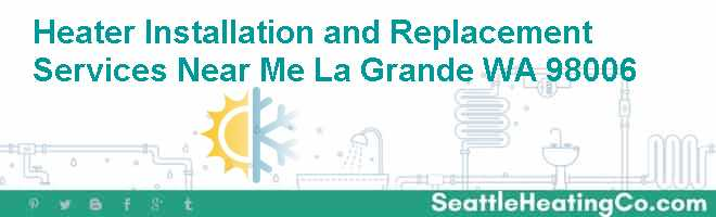 Heater Installation and Replacement Services Near Me La Grande WA 98006
