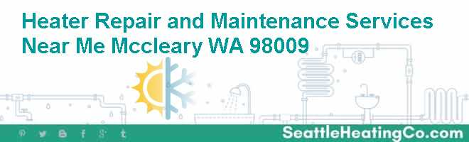 Heater Repair and Maintenance Services Near Me Mccleary WA 98009