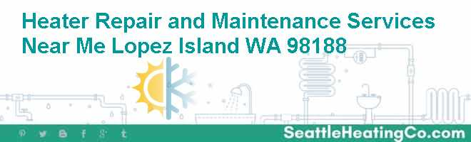 Heater Repair and Maintenance Services Near Me Lopez Island WA 98188