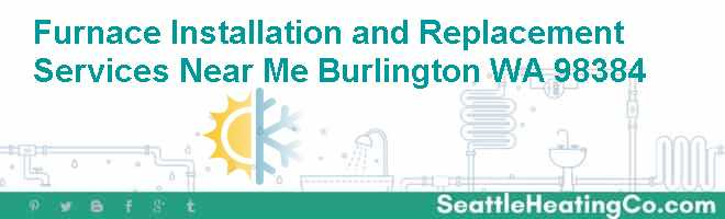 Furnace Installation and Replacement Services Near Me Burlington WA 98384