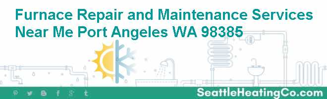 Furnace Repair and Maintenance Services Near Me Port Angeles WA 98385
