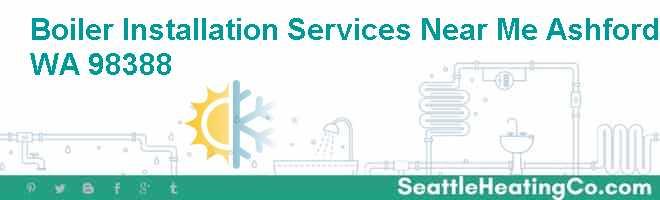 Boiler Installation Services Near Me Ashford WA 98388
