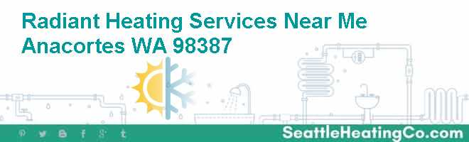Radiant Heating Services Near Me Anacortes WA 98387