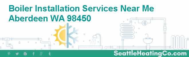Boiler Installation Services Near Me Aberdeen WA 98450