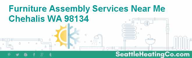 Furniture Assembly Services Near Me Chehalis WA 98134