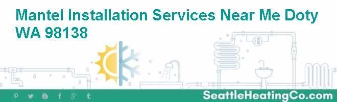 Mantel Installation Services Near Me Doty WA 98138