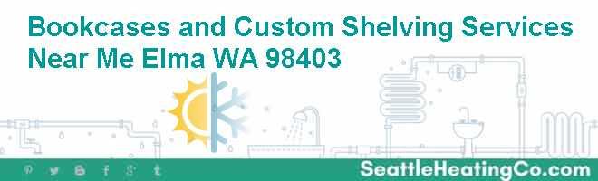 Bookcases and Custom Shelving Services Near Me Elma WA 98403