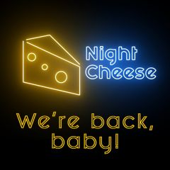 Night Cheese: We're Back, Baby!