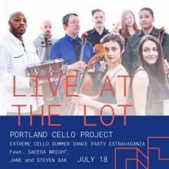 Live at The Lot: Portland Cello Project, Extreme Cello Summer Dance Party Extravaganza, Feat. Saeeda Wright, JANE, and Steven Bak