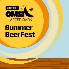 Virtual OMSI After Dark: Summer BeerFest June 23