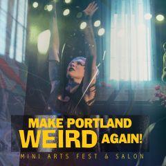 Make Portland Weird Again: Mini Arts Fest and Salon