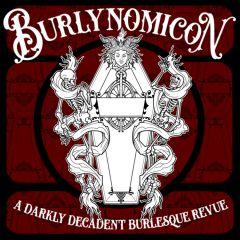 Burlynomicon - A Darkly Decadent Burlesque Revue