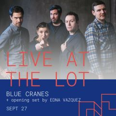 Live at The Lot: Blue Cranes + Opening Set by Edna Vazquez