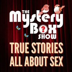 The Mystery Box Show: True Stories All About Sex