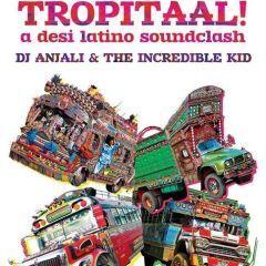 Tropitaal: A Desi Latino Soundclash with DJ Anjali & The Incredible Kid