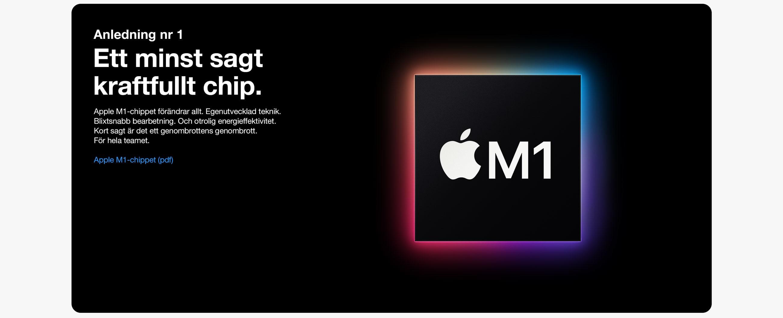Anledning 1. Apple M1-chippet är ett kraftfullt chip med Apples egenutvecklade teknik. Det är både energieffektivt och har blixtsnabb bearbetning.