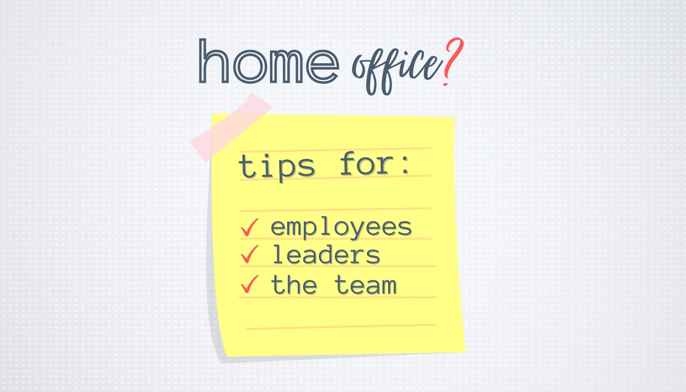 Working from home - tips for EMPLOYEES, LEADERS and the TEAM