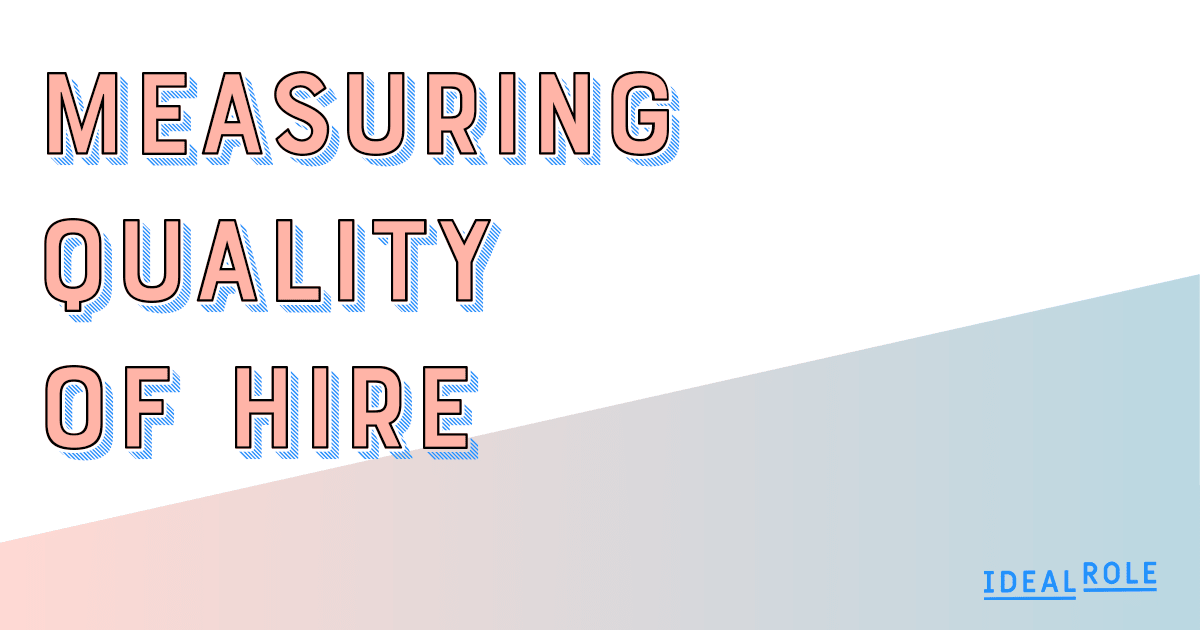 Measuring quality of hire - a simple method | Ideal Role