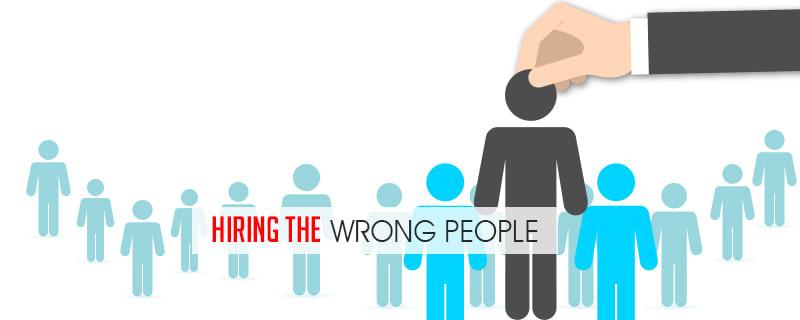hiring the wrong people
