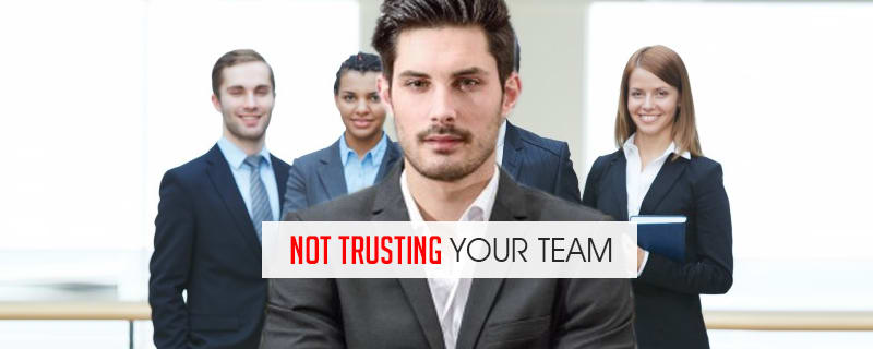 not trusting your team