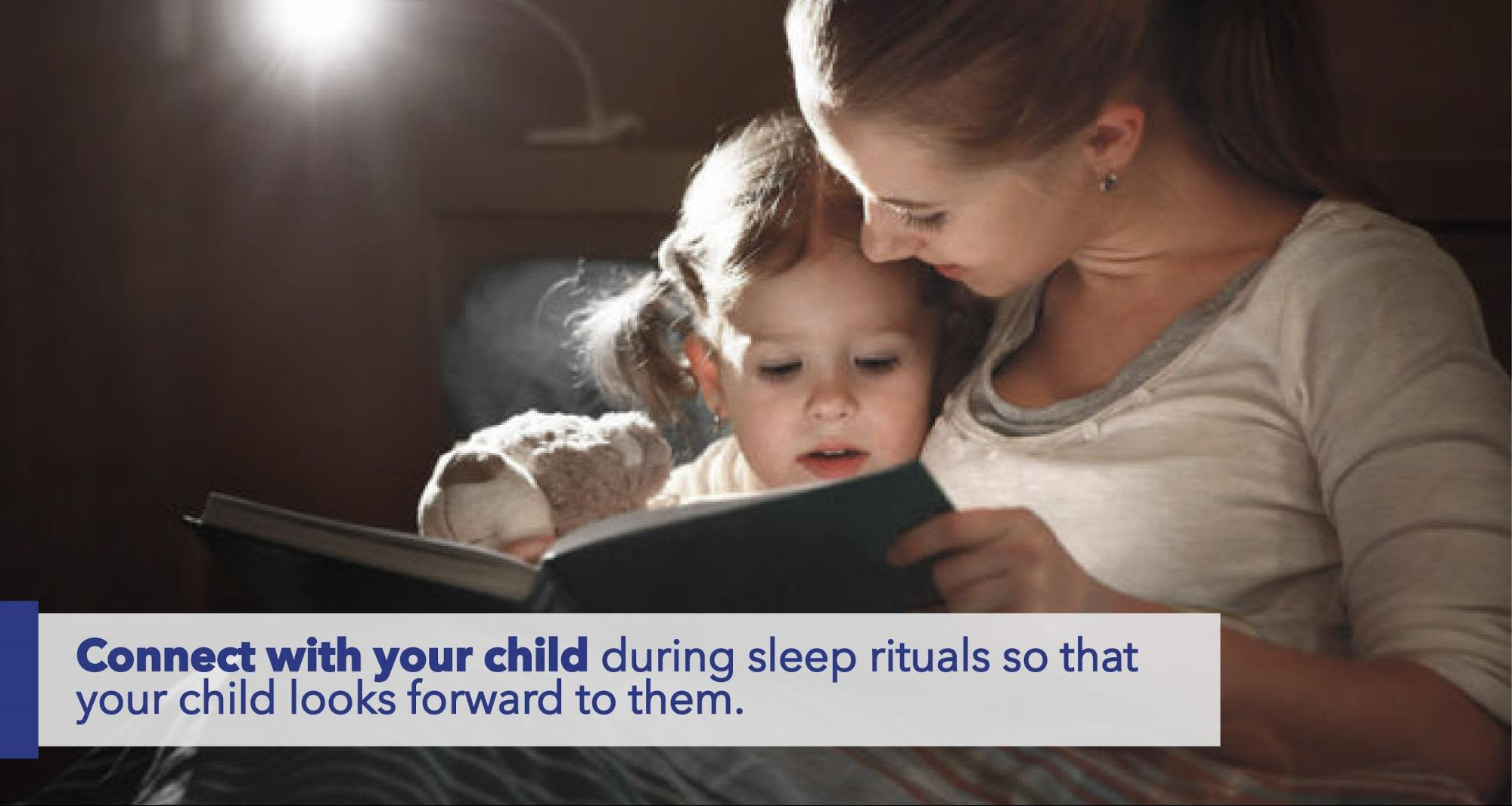 Connect with your child during sleep rituals so that your child looks forward to them.