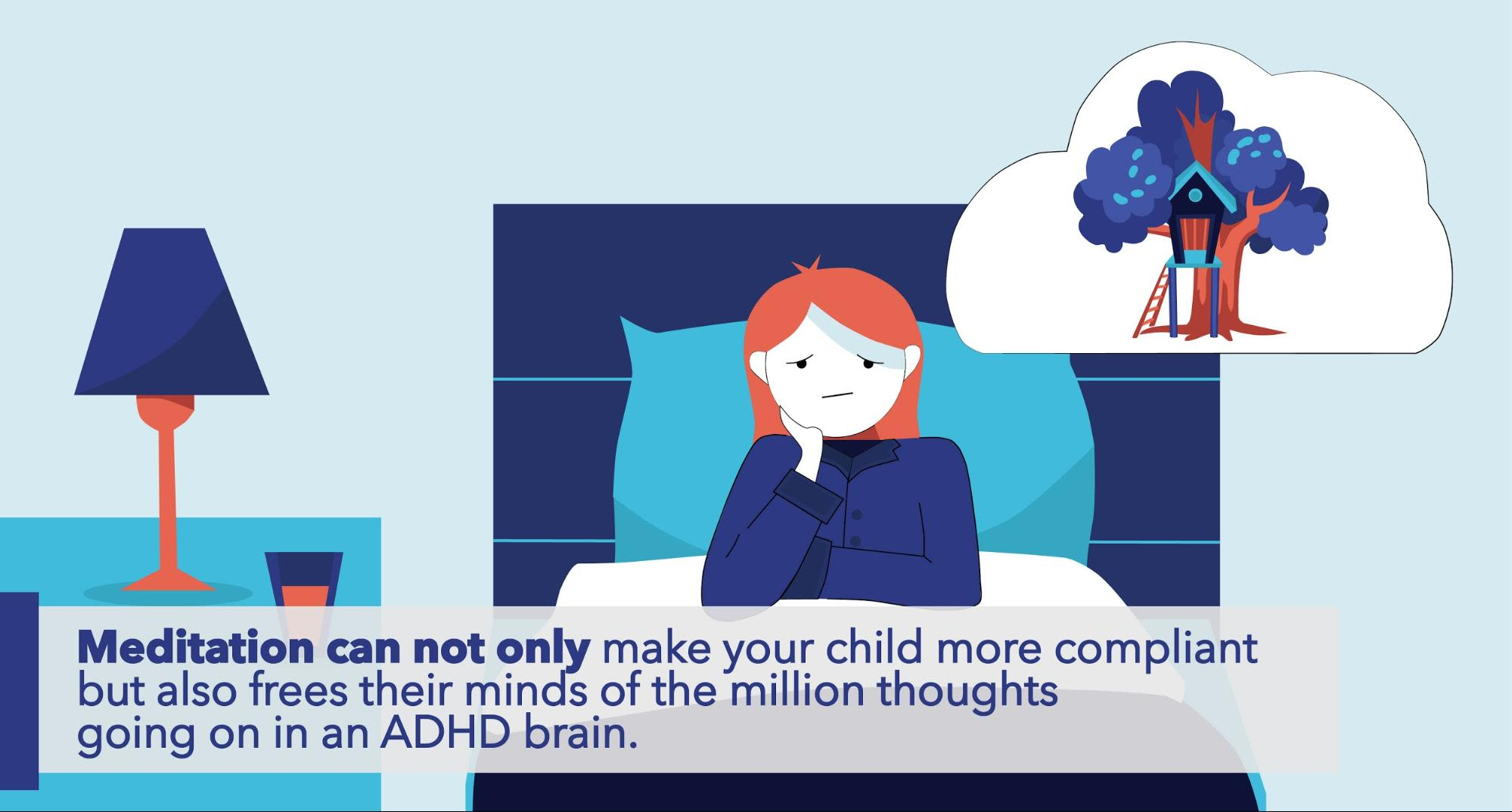 Meditation can not only make your child more compliant but also frees their minds of the million thoughts going on in an ADHD brain.