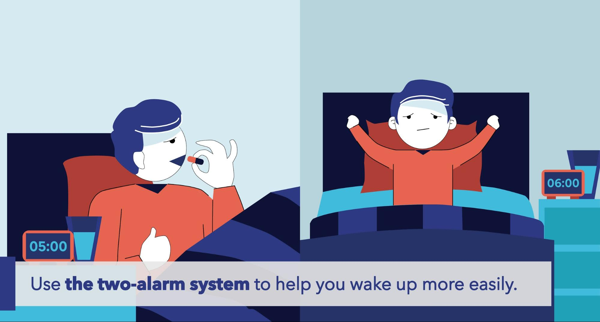 Use the two-alarm system to help you wake up more easily.