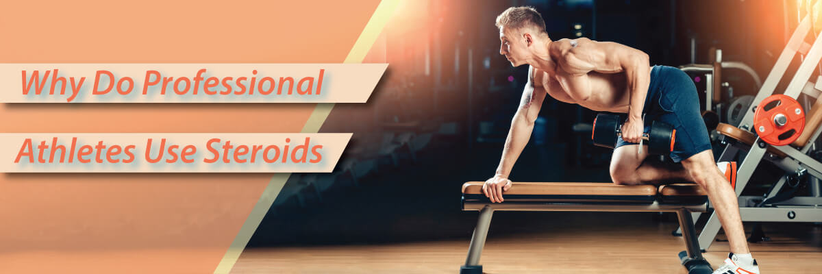 Why do professional athletes use steroids?